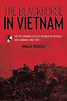 The Blackhorse in Vietnam: The 11th Armored Cavalry Regiment in Vietnam and Cambodia, 1966-1972