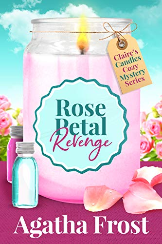 Rose Petal Revenge (Claire's Candles Cozy Mystery Book 4) by [Agatha Frost]