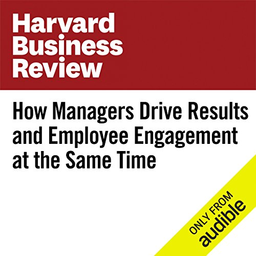 How Managers Drive Results and Employee Engagement at the Same Time audiobook cover art