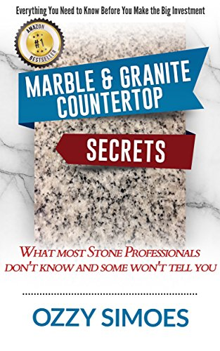Marble & Granite Countertop Secrets: What Most Stone Professionals Don't Know and Some Won't Tell You (English Edition)