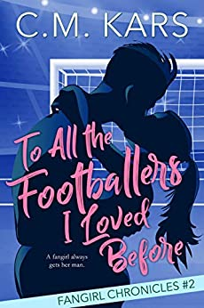 To All the Footballers I Loved Before: A sweet sports romance (The Fangirl Chronicles Book 2) by [C.M.  Kars]
