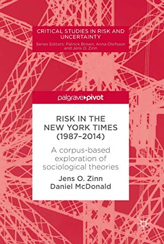 Risk in The New York Times (1987–2014): A corpus-based exploration of sociological theories (Critical Studies in Risk and Uncertainty)