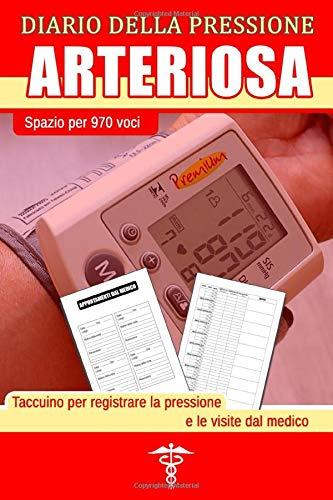 Diario della Pressione Arteriosa: Quaderno per la registrazione quotidiana della pressione sanguigna, le pulsazioni cardiache e le visite dal medico – Spazio per 970 voci