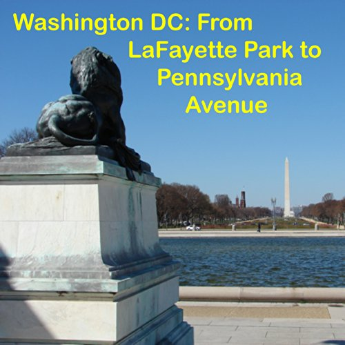 Washington DC: Walking Lafayette Park & Pennsylvania Avenue audiobook cover art