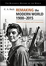 Remaking the Modern World 1900 - 2015: Global Connections and Comparisons (Blackwell History of the World)
