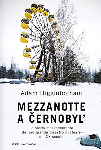 Mezzanotte a Cernobyl . La storia mai raccontata del più grande disastro nucleare del XX secolo
