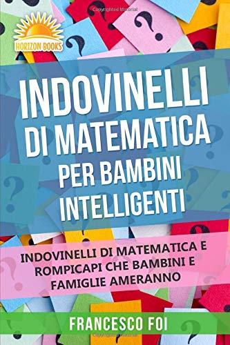 Indovinelli Di Matematica Per Bambini Intelligenti: Indovinelli Di Matematica E Rompicapi Che Bambini E Famiglie Ameranno