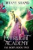 Everlight Academy: Book 2 Fae Born (Kindle Edition)