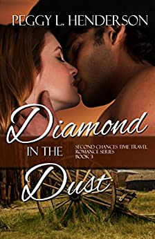 Diamond in the Dust (Second Chances Time Travel Romance Book 3) by [Peggy L Henderson]