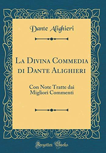 La Divina Commedia di Dante Alighieri: Con Note Tratte dai Migliori Commenti (Classic Reprint) by Dante Alighieri