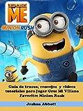 Guía de trucos, concejos  y videos tutoriales para jugar Gru: Mi Villano Favorito: Minion Rush