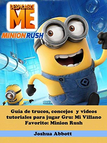 Guía de trucos, concejos  y videos tutoriales para jugar Gru: Mi Villano Favorito: Minion Rush (Spanish Edition)