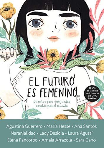 El futuro es femenino: Cuentos para que juntas cambiemos el mundo...