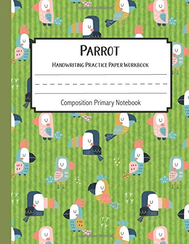 Parrot Practice Paper Workbook Composition Primary Notebook: Toddler For Preschoolers Journals | Notebook For Preschool | Dotted Writing Sheets For ... Journal Blank Books (Parrot Journal Blank)