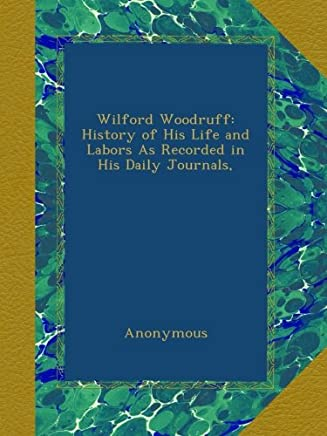 Wilford Woodruff: History of His Life and Labors As Recorded in His Daily Journals,