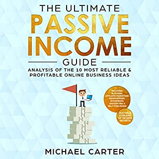 The Ultimate Passive Income Guide: Analysis of the 10 Most Reliable & Profitable Online Business Ideas Including Blogging, Affiliate Marketing, Dropshipping, Ecommerce, Amazon FBA, Self Publishing audiobook cover art