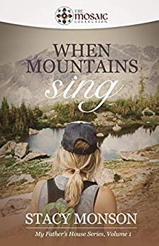 When Mountains Sing (The Mosaic Collection): My Father's House series, Book 1 by [Stacy Monson, The Mosaic Collection]