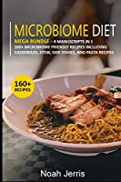 Microbiome Diet: MEGA BUNDLE - 4 Manuscripts in 1 - 160+ Microbiome - friendly recipes including casseroles, stew, side dishes, and pasta recipes