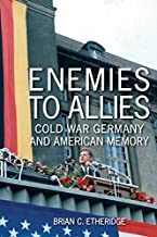 Enemies to Allies: Cold War Germany and American Memory (Studies in Conflict, Diplomacy, and Peace)