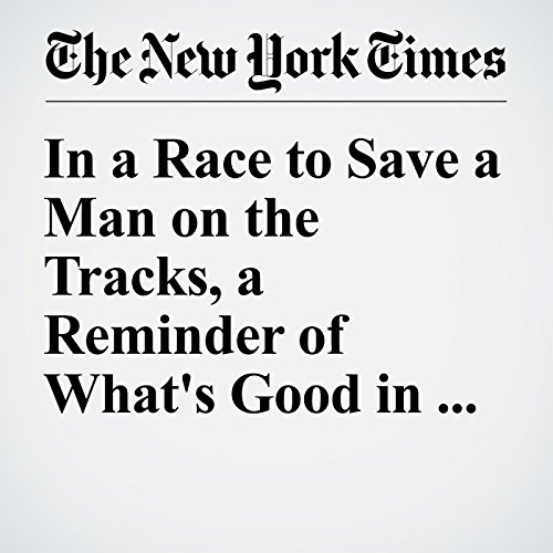 In a Race to Save a Man on the Tracks, a Reminder of What's Good in the World audiobook cover art