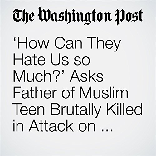 'How Can They Hate Us so Much?' Asks Father of Muslim Teen Brutally Killed in Attack on Train in India copertina