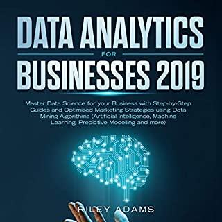 Data Analytics for Businesses 2019: Master Data Science with Optimised Marketing Strategies using Data Mining Algorithms audiobook cover art