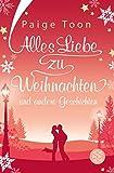 Alles Liebe zu Weihnachten und andere Geschichten: Roman - Paige Toon