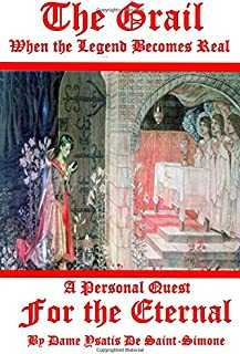 The Grail When The Legend Becomes Real: A Quest For The Eternal