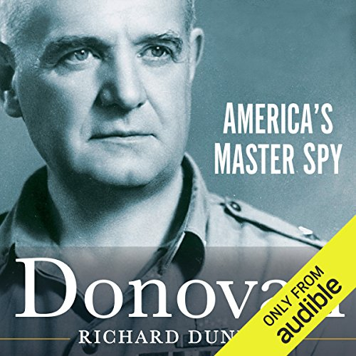 Donovan     America's Master Spy              By:                                                                                                                                 Richard Dunlop,                                                                                        William Stephenson (foreward)                               Narrated by:                                                                                                                                 Eric Martin                      Length: 25 hrs and 1 min     104 ratings     Overall 4.5