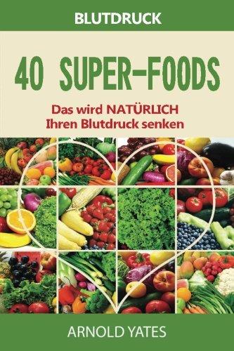Blutdruck-Lösungen: Blutdruck: 40 Super-Lebensmittel, die natürlich Ihren Blutdruck zu senken: Super-Lebensmittel, Dash-Diät, wenig Salz, gesundes Essen