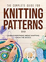 The Complete Guide for Knitting Patterns 2021: Learn everything about knitting from the Basics