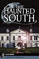 The Haunted South (Haunted America)
