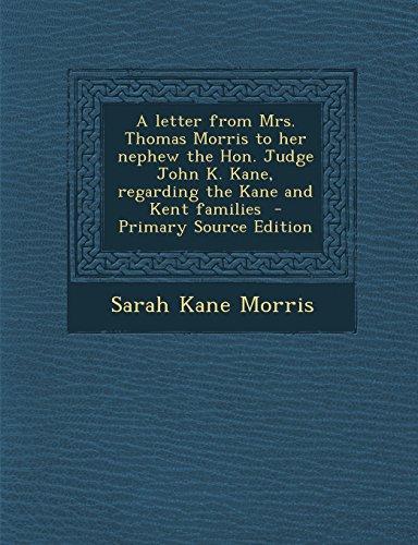 A Letter from Mrs. Thomas Morris to Her Nephew the Hon. Judge John K. Kane, Regarding the Kane and...