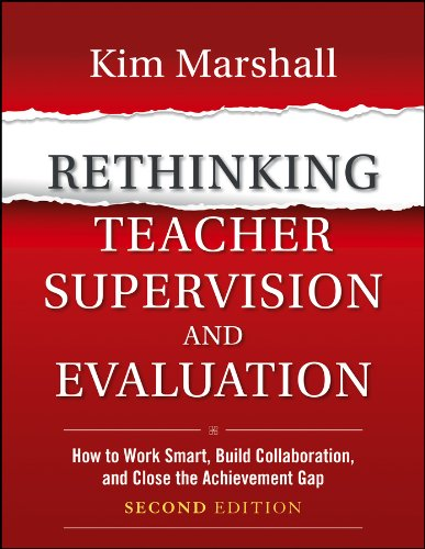 Rethinking Teacher Supervision And Evaluation How To Work Smart Build Collaboration And Close The Achievement Gap