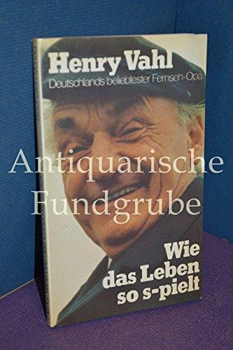 Henry Vahl - Wie das Leben so s-pielt - Deutschlands beliebtester Fernseh Opa