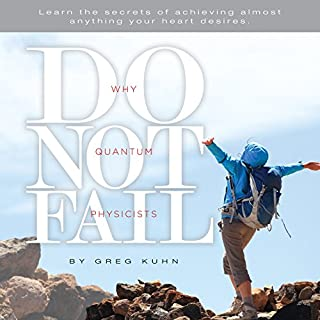 Why Quantum Physicists Do Not Fail: Learn the Secrets of Achieving Almost Anything Your Heart Desires cover art