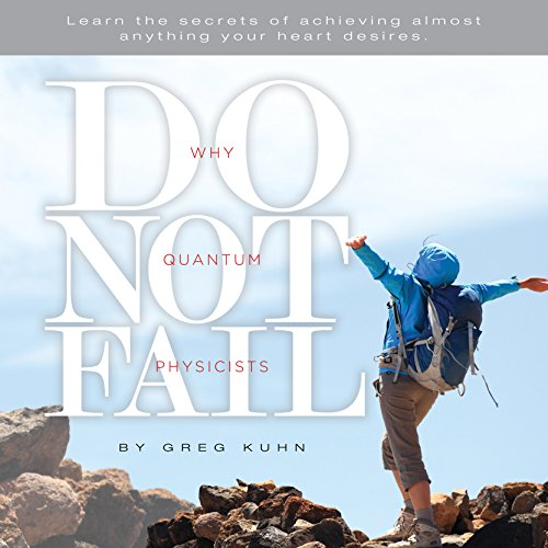 Why Quantum Physicists Do Not Fail: Learn the Secrets of Achieving Almost Anything Your Heart Desires audiobook cover art