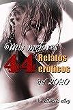 Mis mejores 44 relatos eróticos del 2020.: Historias de sexo explícito, pasión y erotismo. Amor o romance, traición y placer. (Libros eróticos 2020. Erotic Arg)