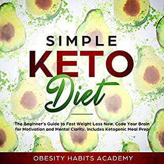 Simple Keto Diet: The Beginner's Guide to Fast Weight Loss Now     Code Your Brain for Motivation and Mental Clarity. Includes Ketogenic Meal Prep              By:                                                                                                                                 Obesity Habits Academy                               Narrated by:                                                                                                                                 Doug Ehlen                      Length: 3 hrs     Not rated yet     Overall 0.0
