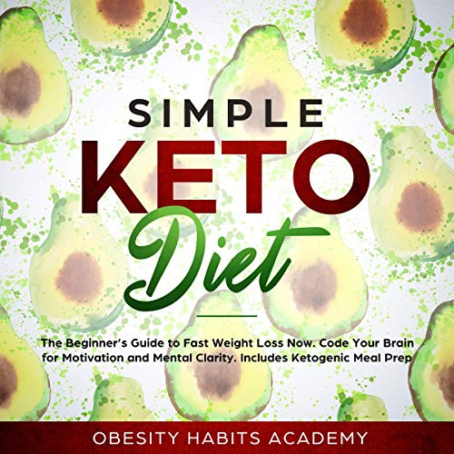Simple Keto Diet: The Beginner's Guide to Fast Weight Loss Now. Code Your Brain for Motivation and Mental Clarity. Includes Ketogenic Meal Prep audiobook cover art