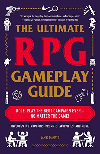 The Ultimate RPG Gameplay Guide: Role-Play the Best Campaign Ever—No Matter the Game! (The Ultimate RPG Guide Series)