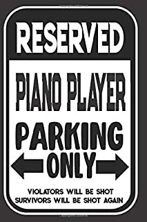 Reserved Piano Player Parking Only. Violators Will Be Shot. Survivors Will Be Shot Again: Blank Lined Notebook | Thank You Gift For Piano Player