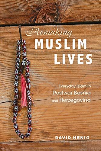 Remaking Muslim Lives: Everyday Islam in Postwar Bosnia and Herzegovina (Interp