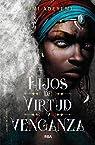 Hijos de virtud y venganza par Adeyemi Tomi