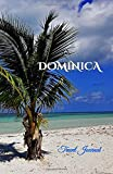 Dominica Travel Journal: Perfect Size 100 Page Notebook Diary