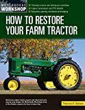 How to Restore Your Farm Tractor: Choosing a tractor and setting up a workshop - Engine, transmission, and PTO rebuilds - Bodywork, painting, and decals and badging (Motorbooks Workshop)