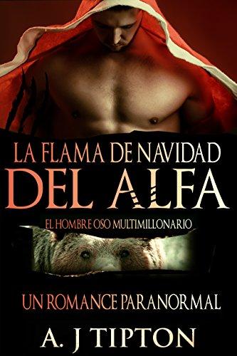 La Flama de Navidad del Alfa: Un Romance Paranormal (El Hombre Oso Multimillonario nº 4)