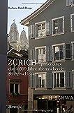 Zürich: Spaziergänge durch 500 Jahre überraschende Stadtgeschichten