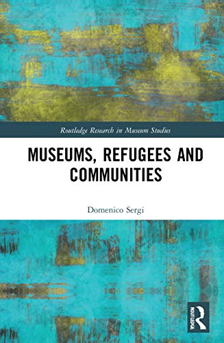 Museums, Refugees and Communities (Routledge Research in Museum Studies)
