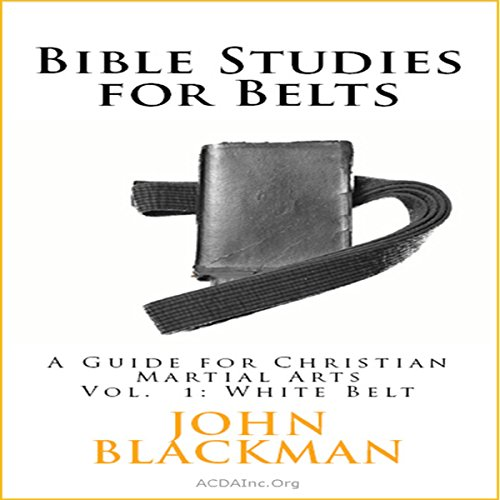 Bible Studies for Belts     A Guide for Christian Martial Arts              By:                                                                                                                                 John Blackman                               Narrated by:                                                                                                                                 Ted Whelan                      Length: 24 mins     Not rated yet     Overall 0.0